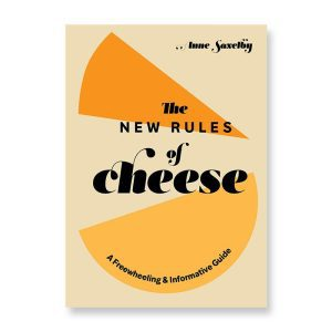 The New Rules of Cheese by Anne Saxelby